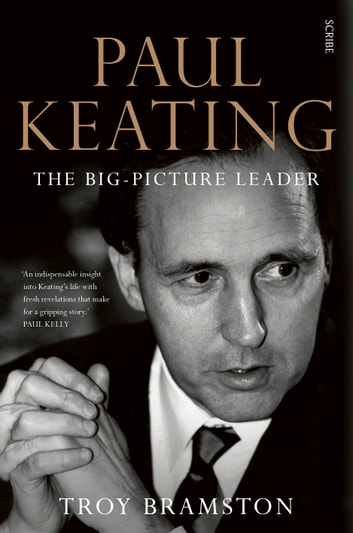 Paul Keating - the big-picture leader ebook by Troy Bramston