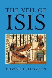 The Veil of Isis ebook by Edward Jilozian