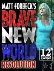 Matt Forbeck's Brave New World: Resolution ebook by Matt Forbeck