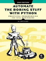 Automate the Boring Stuff with Python, 2nd Edition - Practical Programming for Total Beginners ebook by Al Sweigart