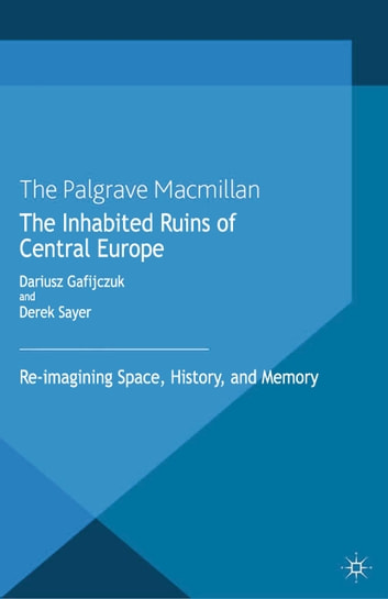 The Inhabited Ruins of Central Europe - Re-imagining Space, History, and Memory ebook by