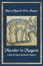 Murder in Megara - A John, the Lord Chamberlain Mystery ebook by Eric Mayer, Mary Reed