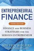 Entrepreneurial Finance, Third Edition: Finance and Business Strategies for the Serious Entrepreneur ebook by Steven Rogers,Roza Makonnen