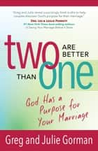 Two Are Better Than One - God Has a Purpose for Your Marriage ebook by Greg Gorman, Julie Gorman