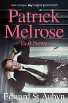 Bad News ebook by Edward St Aubyn