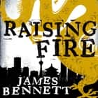 Raising Fire - A Ben Garston Novel audiobook by James Bennett
