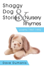 Shaggy Dog Stories & Nursery Rhymes - poems 1987-1992 ebook by Dave Dumanis
