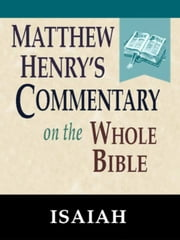 Matthew Henry's Commentary on the Whole Bible-Book of Isaiah ebook by Matthew Henry