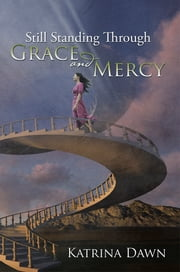 Still Standing Through Grace and Mercy ebook by Katrina Dawn