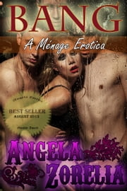 Bang - A Gangbang Erotica ebook by Angela Zorelia