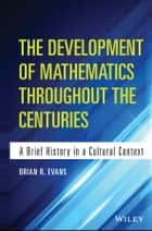The Development of Mathematics Throughout the Centuries ebook by Brian Evans