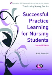 Successful Practice Learning for Nursing Students ebook by Kath Sharples