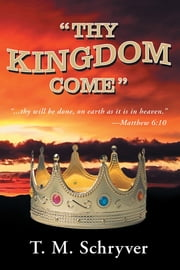 """Thy Kingdom Come"" ebook by T. M. Schryver"