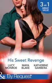 His Sweet Revenge: Wedding Vow of Revenge / His Ultimate Prize / Bound by a Child (Mills & Boon By Request) 電子書 by Lucy Monroe, Maya Blake, Katherine Garbera