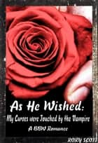 As He Wished: My Curves were Touched by the Vampire ebook by Rory Scott
