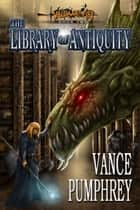 The Library of Antiquity (Valdaar's Fist, Book 2) ebook by Vance Pumphrey