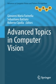 Advanced Topics in Computer Vision ebook by Giovanni Maria Farinella,Sebastiano Battiato,Roberto Cipolla