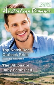 Top-Notch Doc, Outback Bride/The Billionaire Baby Bombshell ebook by Melanie Milburne, Paula Roe