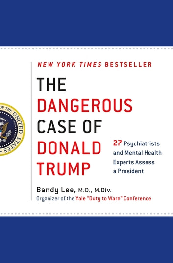 The Dangerous Case of Donald Trump - 27 Psychiatrists and Mental Health Experts Assess a President ebook by Bandy X. Lee,Robert Jay Lifton,Gail Sheehy,William J. Doherty,Noam Chomsky,Judith Lewis Herman M.D.,Philip Zimbardo Ph.D.,Rosemary Sword,Craig Malkin Ph.D.,Tony Schwartz,Lance Dodes M.D.,John D. Gartner Ph.D.,Michael J. Tansey Ph.D.,David M. Reiss M.D.,James A. Herb M.A., Esq.,Leonard L. Glass M.D., M.P.H.,Henry J. Friedman M.D.,James Gilligan M.D.,Diane Jhueck L.M.H.C., D.M.H.P.,Howard H. Covitz Ph.D., A.B.P.P.,Betty P. Teng M.F.A., L.M.S.W.,Jennifer Contarino Panning Psy.D.,Harper West M.A., L.L.P.,Luba Kessler M.D.,Steve Wruble M.D.,Thomas Singer M.D.,Elizabeth Mika M.A., L.C.P.C.,Edwin B. Fisher Ph.D.,Nanette Gartrell M.D.,Dee Mosbacher M.D., Ph.D.