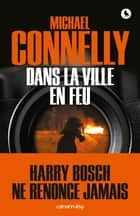 Dans la ville en feu ebook by Michael Connelly