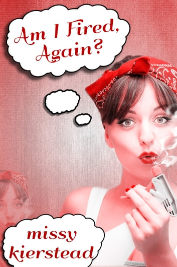 Am I Fired, Again? ebook by Missy Kierstead