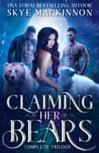 Claiming Her Bears - The complete trilogy ebook by