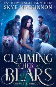Claiming Her Bears - The complete trilogy ebook by Skye MacKinnon