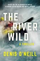 The River Wild - A Thriller ebook by