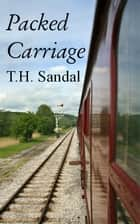 Packed Carriage ebook by T.H. Sandal