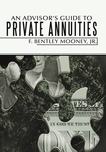 An Advisor's Guide to Private Annuities ebook by F. Bentley Mooney, Jr.