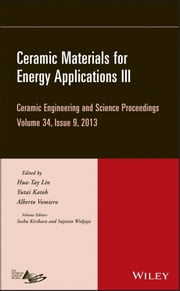 Ceramic Materials for Energy Applications III - Ceramic Engineering and Science Proceedings, Volume 34 Issue 9 ebook by Hua-Tay Lin,Yutai Katoh,Alberto Vomiero,Soshu Kirihara,Sujanto Widjaja
