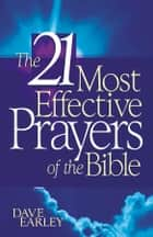 21 Most Effective Prayers of the Bible ebook by Dave Earley