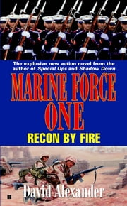 Marine Force One #3 - Recon By Fire ebook by David Stuart Alexander
