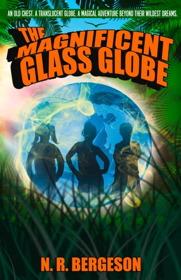 Magnificent Glass Globe ebook by N.R Bergeson