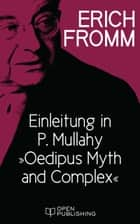 Einleitung in P. Mullahy 'Oedipus. Myth and Complex' - Introduction in P. Mullahy 'Oedipus. Myth and Complex' ebook by Erich Fromm, Rainer Funk