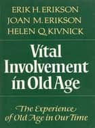 Vital Involvement in Old Age ebook by Erik H. Erikson, Joan M. Erikson, Helen Q. Kivnick
