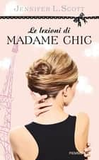Le lezioni di Madame Chic ebook by Jennifer L. Scott