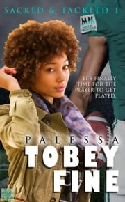 Tobey Fine - Sacked & Tackled ebook by Palessa