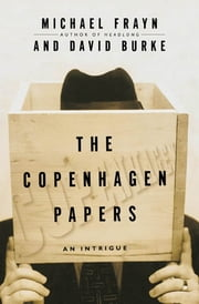 The Copenhagen Papers - An Intrigue ebook by Michael Frayn,David Burke