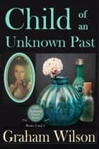 Child of an Unknown Past ebook by Graham Wilson