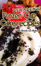 50 Decadent Frozen Cupcake Recipes ebook by Brenda Van Niekerk