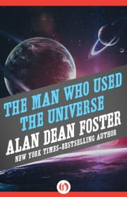 The Man Who Used the Universe ebook by Alan Dean Foster