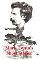 Mark Twain: five collections of stories ebook by Mark Twain