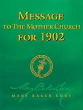 Message to The Mother Church for 1902 (Authorized Edition) ebook by Mary Baker Eddy