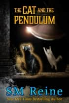 The Cat and the Pendulum - The Psychic Cat Mysteries, #5 ebook by SM Reine