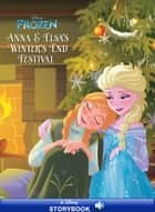 Frozen: Anna & Elsa's Winter's End Festival - A Disney Read-Along ebook by Disney Book Group