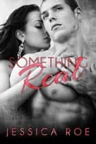 Something Real ebook by Jessica Roe