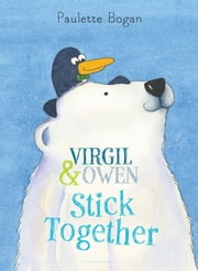 Virgil & Owen Stick Together ebook by Paulette Bogan,Paulette Bogan