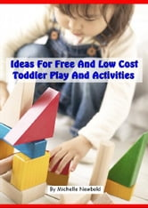 Ideas For Free And Low Cost Toddler Play And Activities ebook by Michelle Newbold