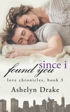 Since I Found You ebook by Ashelyn Drake